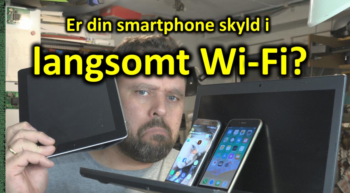 Din smartphone trækker Wi-Fi hastigheden ned for alle andre!